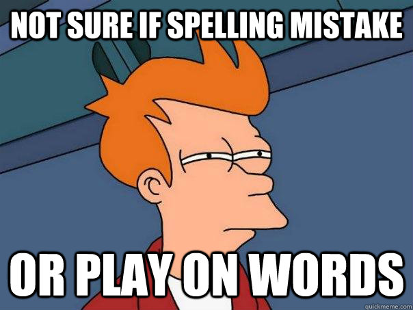 not sure if spelling mistake or play on words - Futurama Fry