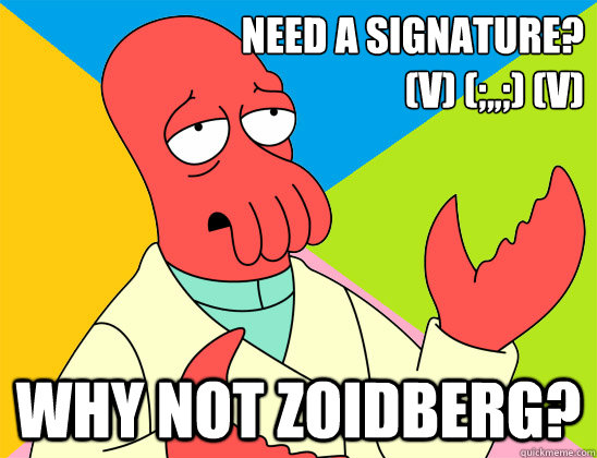 need a signature v v why not zoidberg - Futurama Zoidberg
