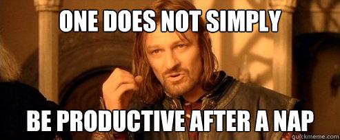 one does not simply be productive after a nap - One Does Not Simply