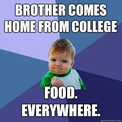 Brother comes home from college Food Everywhere - Success Kid