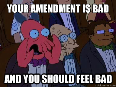 your amendment is bad and you should feel bad - X is bad and you should feel bad