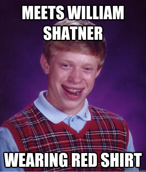 meets william shatner wearing red shirt caption 3 goes here - Bad Luck Brian