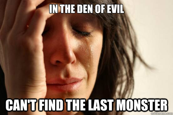in the den of evil cant find the last monster - First World Problems