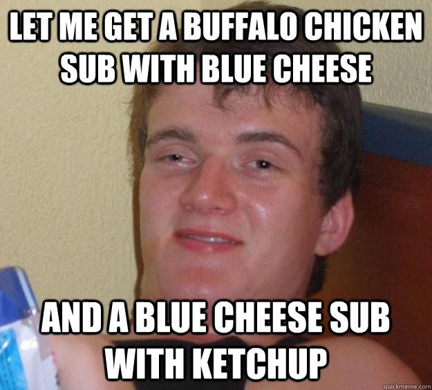 let me get a buffalo chicken sub with blue cheese and a blu - 10 Guy
