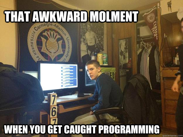 that awkward molment when you get caught programming - meme