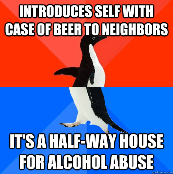 introduces self with case of beer to neighbors its a half - Socially Awesome Awkward Penguin