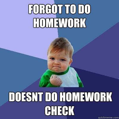 forgot to do homework doesnt do homework check - Success Kid