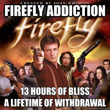 firefly addiction 13 hours of bliss a lifetime of withdrawal - Firefly speaks Chinese