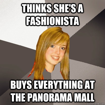 thinks shes a fashionista buys everything at the panorama m - Musically Oblivious 8th Grader