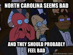 north carolina seems bad and they should probably feel bad - Zoidberg