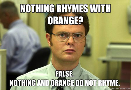 nothing rhymes with orange false nothing and orange do not - Dwight
