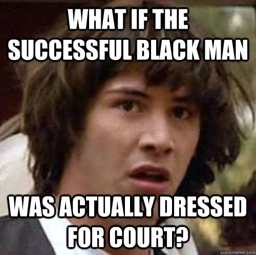 what if the successful black man was actually dressed for co - conspiracy keanu