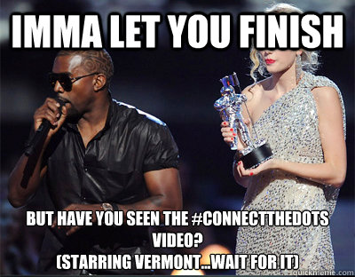 imma let you finish but have you seen the connectthedots vi - Imma let you finish