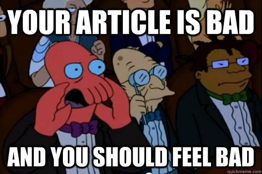 your article is bad and you should feel bad - Your meme is bad and you should feel bad!