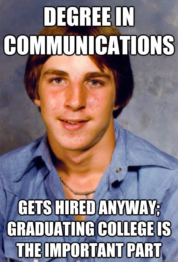 degree in communications gets hired anyway graduating colle - Old Economy Steven