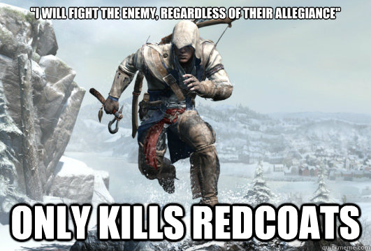 i will fight the enemy regardless of their allegiance on - Scumbag AC3