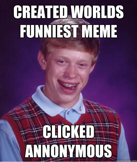 Funny Memes In The World : Created worlds funniest meme clicked annonymous bad luck