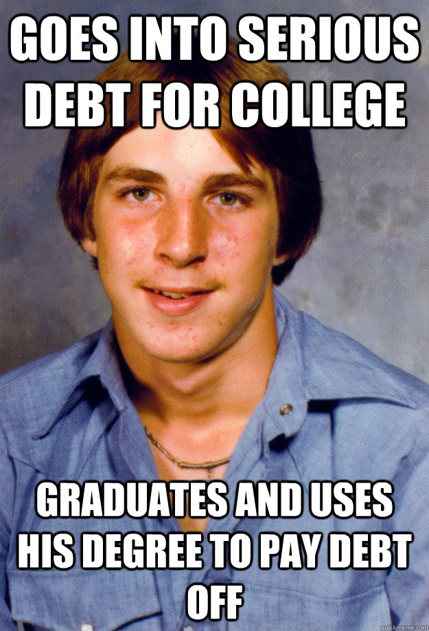 goes into serious debt for college graduates and uses his de - Old Economy Steven