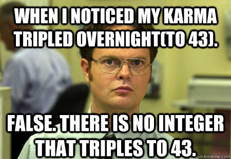 when i noticed my karma tripled overnightto 43 false the - Schrute