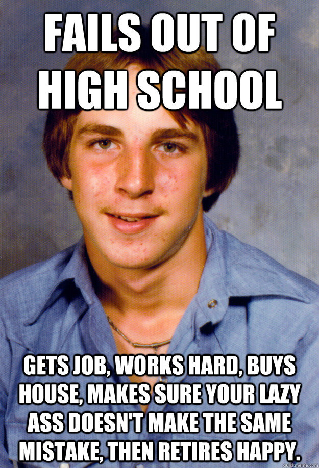 fails out of high school gets job works hard buys house m - Old Economy Steven