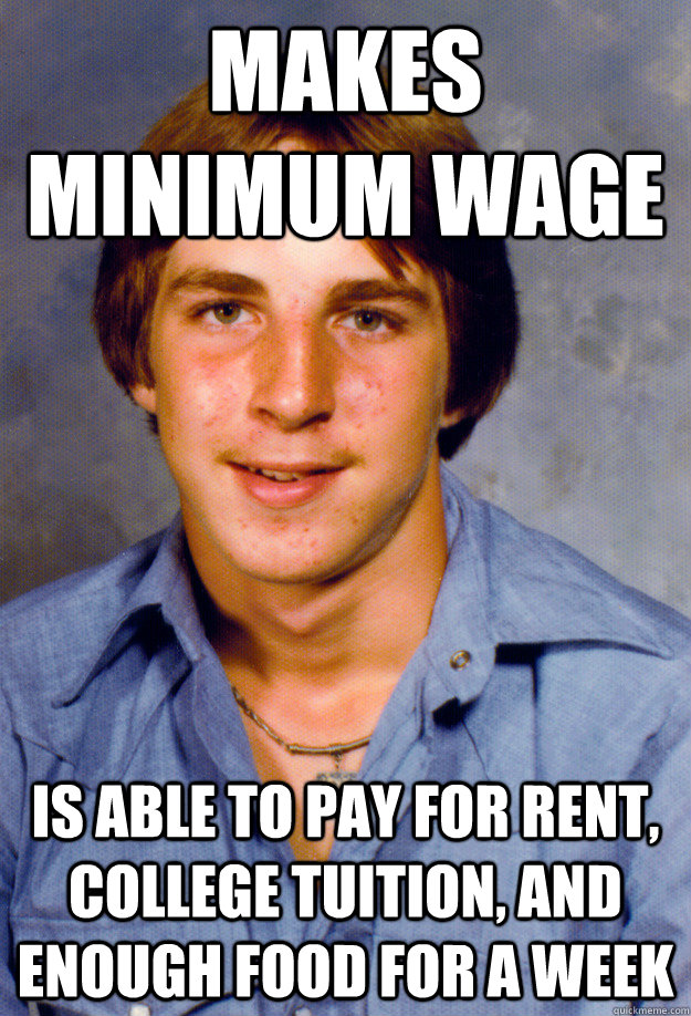 makes minimum wage is able to pay for rent college tuition - Old Economy Steven