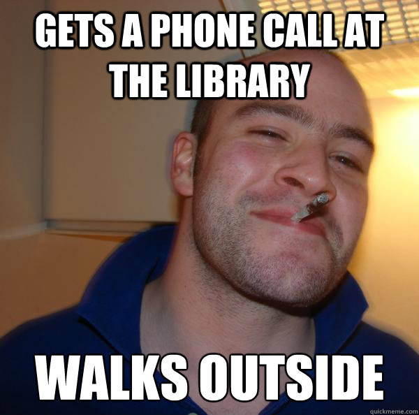 gets a phone call at the library walks outside - Good Guy Greg