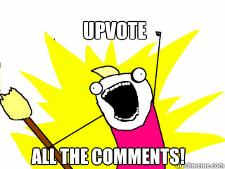 upvote all the comments  - All The Things