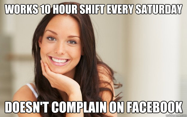 works 10 hour shift every saturday doesnt complain on faceb - Good Girl Gina
