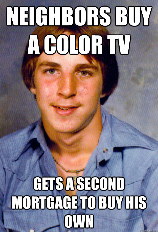 neighbors buy a color tv gets a second mortgage to buy his o - Old Economy Steven