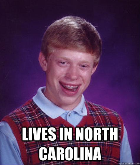 lives in north carolina - Bad Luck Brian