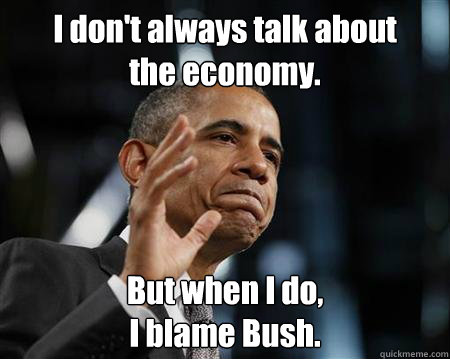 i dont always talk about the economy but when i do i bl - The Most Liberal Man In The World