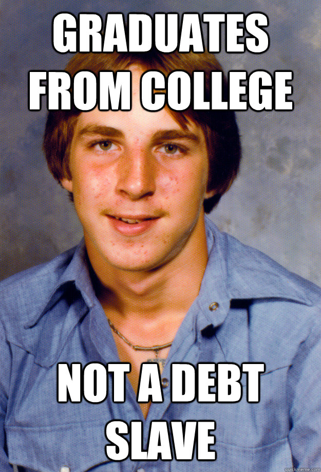 graduates from college not a debt slave - Old Economy Steven