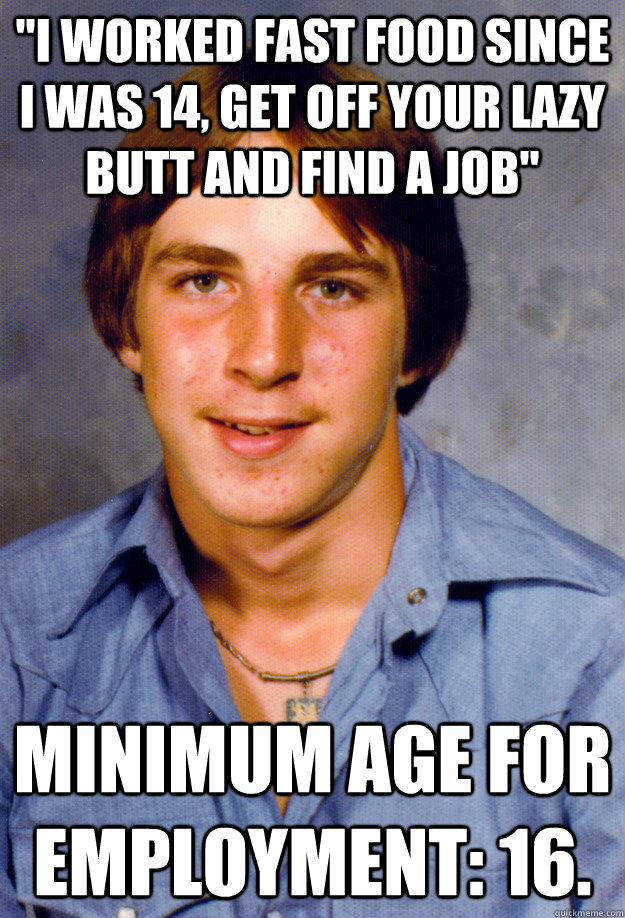 i worked fast food since i was 14 get off your lazy butt a - Old Economy Steven