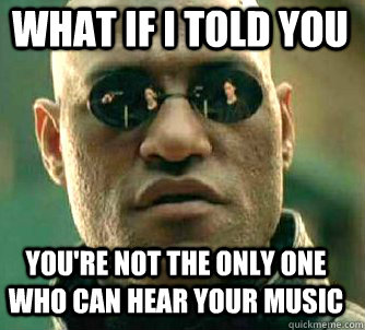 what if i told you youre not the only one who can hear your - Matrix Morpheus