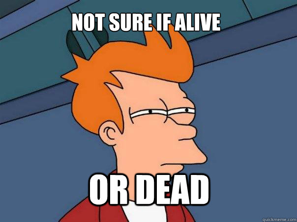 not sure if alive or dead - Futurama Fry