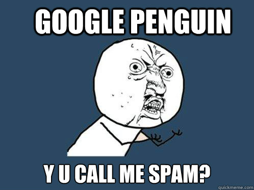 google penguin y u call me spam - Y U No