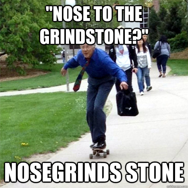nose to the grindstone nosegrinds stone - Skating Prof
