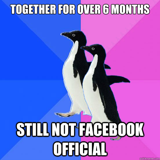 together for over 6 months still not facebook official - Socially Awkward Couple