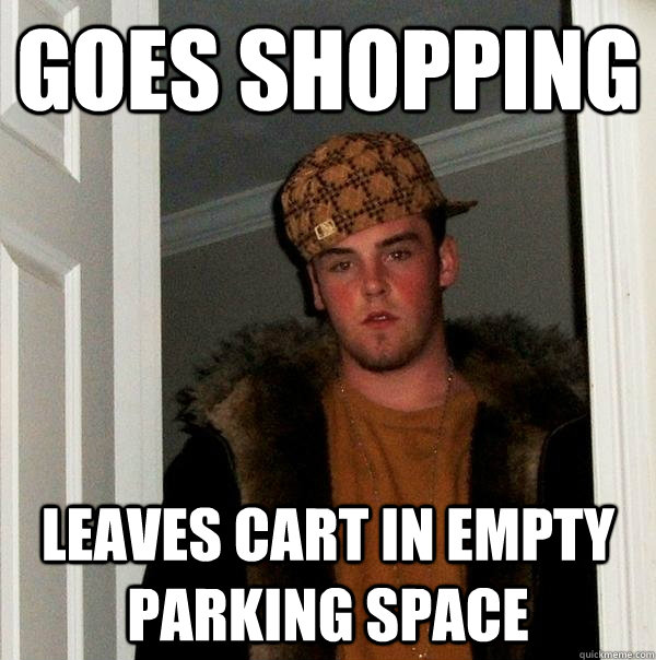 goes shopping leaves cart in empty parking space - Scumbag Steve