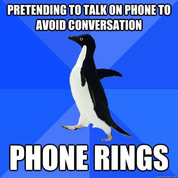 pretending to talk on phone to avoid conversation phone ring - Socially Awkward Penguin