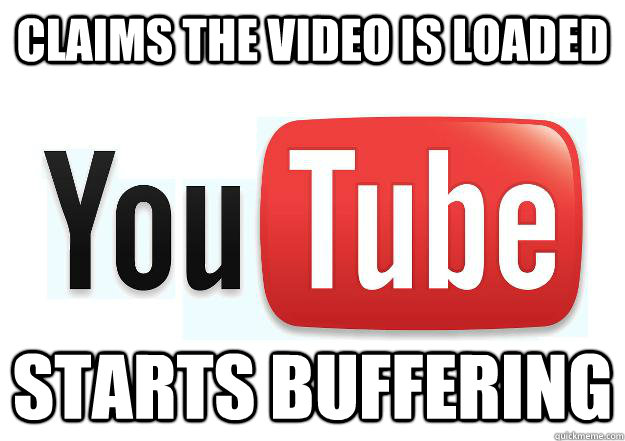 claims the video is loaded starts buffering - Scumbag Youtube