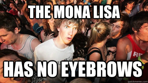 the mona lisa has no eyebrows - Sudden Clarity Clarence