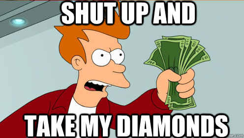 shut up and take my diamonds  - Fry shut up and take my money credit card