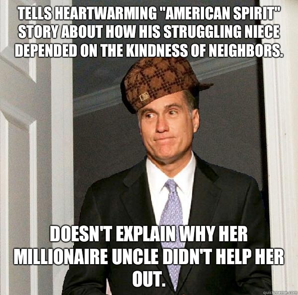 Tells heartwarming American Spirit story about how his strug - Scumbag Mitt Romney