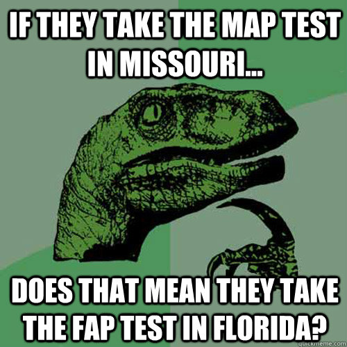 if they take the map test in missouri does that mean they - Philosoraptor