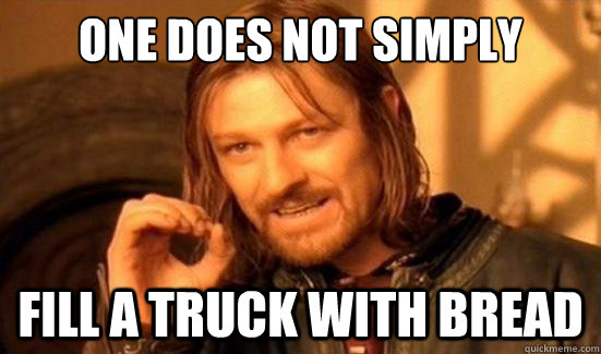 one does not simply fill a truck with bread - Boromir