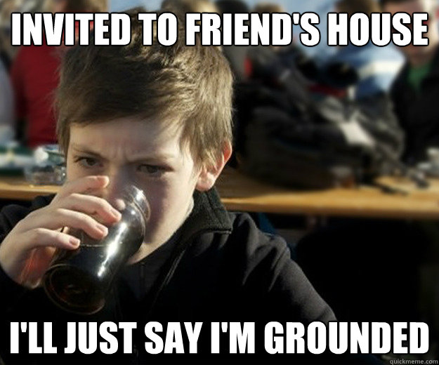 invited to friends house ill just say im grounded - Lazy Elementary School Student