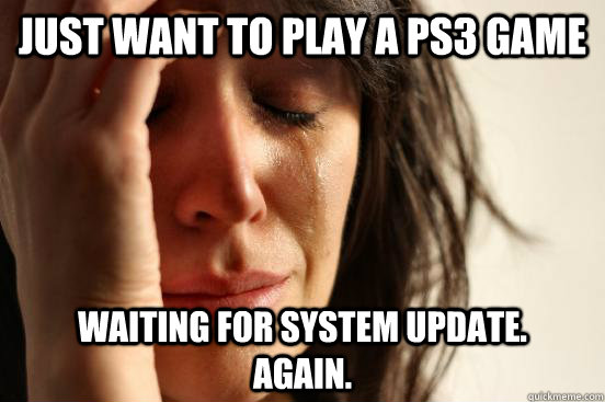 just want to play a ps3 game waiting for system update  - First World Problems