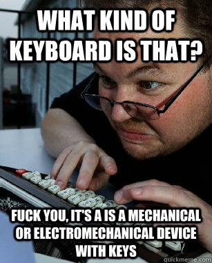 what kind of keyboard is that fuck you its a is a mechani - Labeling Larry