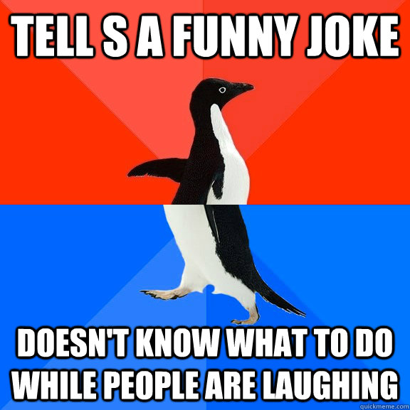 tell s a funny joke doesnt know what to do while people are - Socially Awesome Awkward Penguin